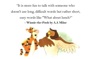"Winnie the Pooh Quotes _ It is more fun to talk with someone who doesn't use long, difficult words but rather short, easy words like ""What about lunch?"
