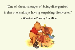 Winnie the Pooh Quotes _ One of the advantages of being disorganized is that one is always having surprising discoveries