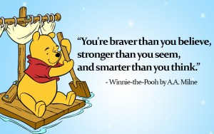 Winnie the Pooh Quotes _ You are braver than you believe, stronger than you seem, and smarter than you think