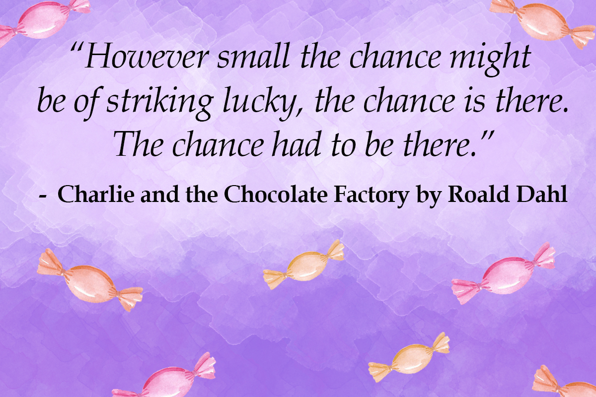 roald dah quotes small the chance might be of striking lucky - charlie and the chocolate factory quotes