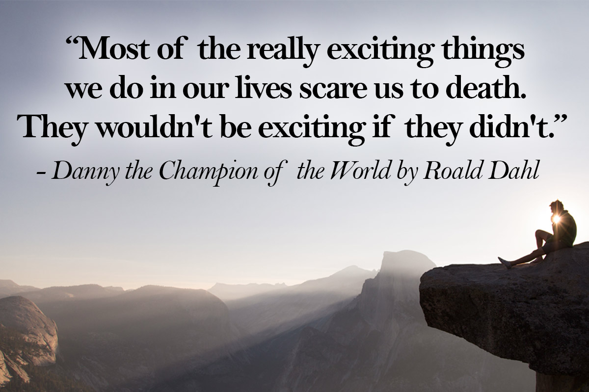 roald dah quotes Most of the really exciting things we do in our lives scare us to death - danny the champion quotes