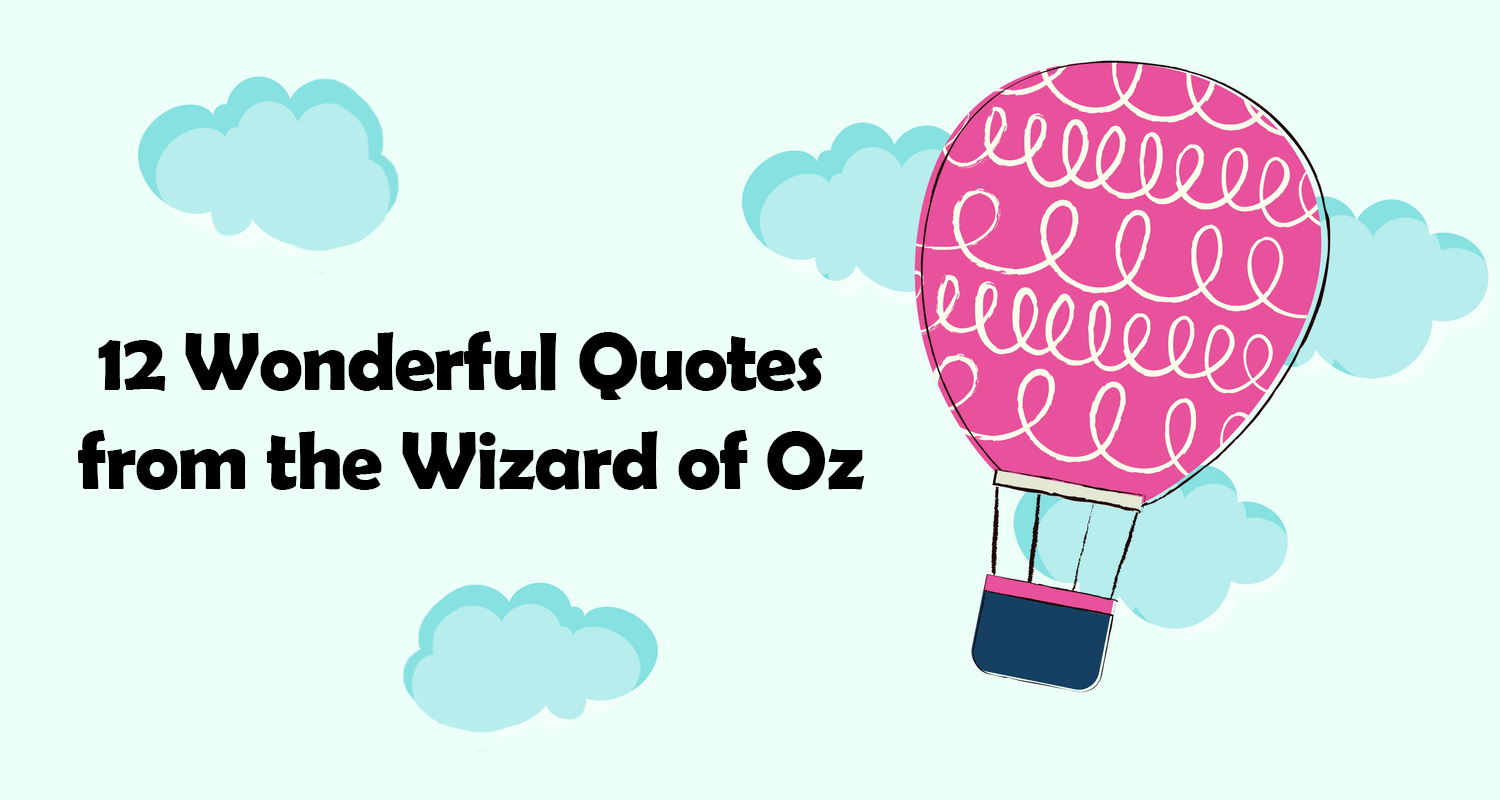 12 Wonderful Quotes From The Wizard Of Oz Imagine Forest