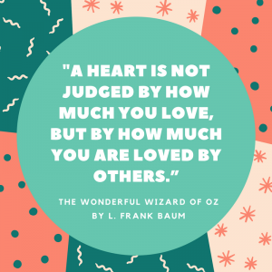 12 Wonderful Quotes from the Wizard of Oz_ a heart is not judged by how much you love quote