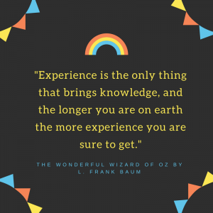 12 Wonderful Quotes from the Wizard of Oz _Experience is the only thing that brings knowledge quote