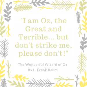 12 Wonderful Quotes from the Wizard of Oz_I am Oz the great and terrible quote