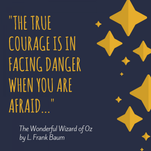 12 Wonderful Quotes from the Wizard of Oz _The true courage is in facing danger when you are afraidThe true courage is in facing danger when you are afraid