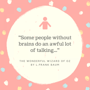 12 Wonderful Quotes from the Wizard of Oz _some people without brain do an awful alot of talking quote