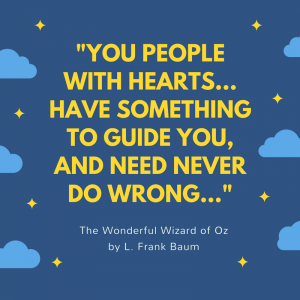 12 Wonderful Quotes from the Wizard of Oz_you people with hearts have something to guide you, and need never do wrong;