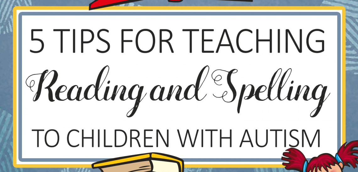 tips for Teaching Reading and Spelling to Children with Autism