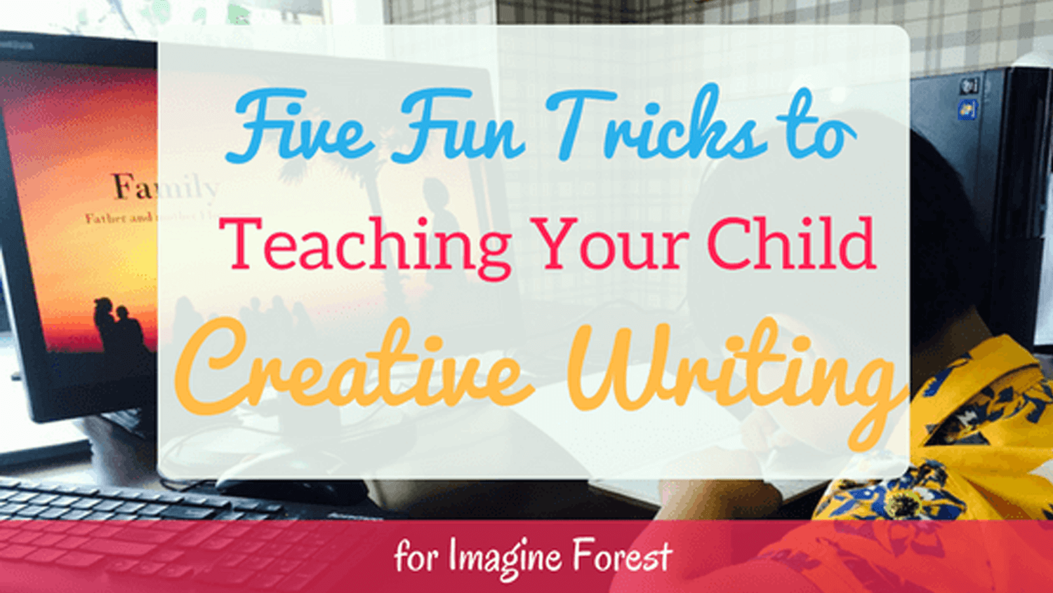 Five Fun Tricks to Teaching Your Child Creative Writing - imagine forest