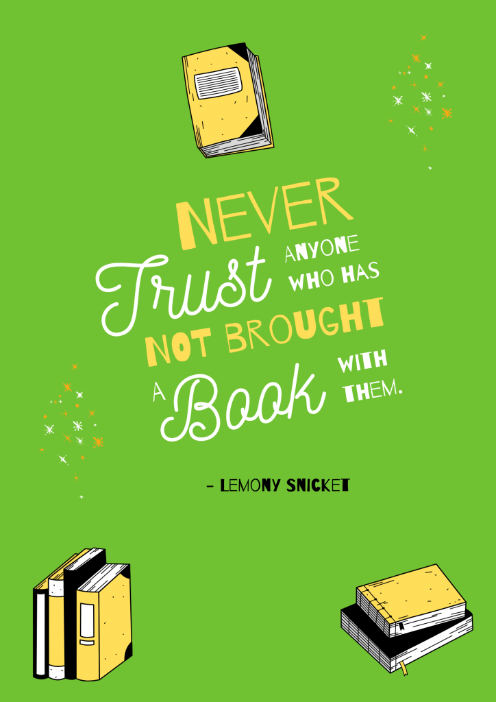 never trust anyone who has not brought a book - Lemony Snicket